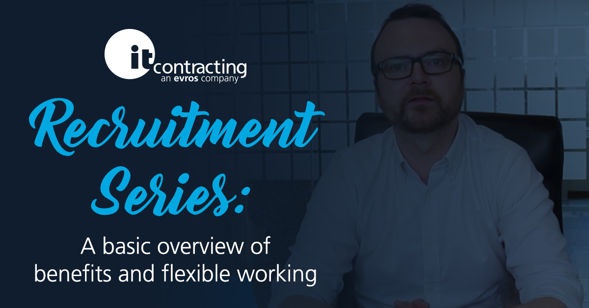 itContracting Recruitment Series: A basic overview of benefits and flexible working